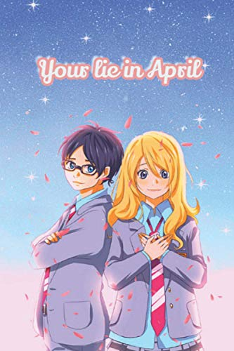 your lie in april notebook ; anime notebook ; shigatsu wa kimi no uso for boys, girls and kids ; gift for anime lovers, Kaori Miyazono notebook , ... Journal - Large (6 x 9 inches) - 110 Pages