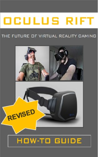 Oculus Rift: The Future of Virtual Reality Gaming (How To Guide) (English Edition)