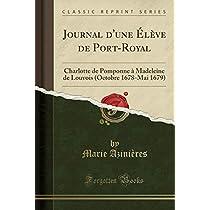 Journal d'Une Élève de Port-Royal: Charlotte de Pomponne À Madeleine de Louvois (Octobre 1678-Mai 1679) (Classic Reprint)