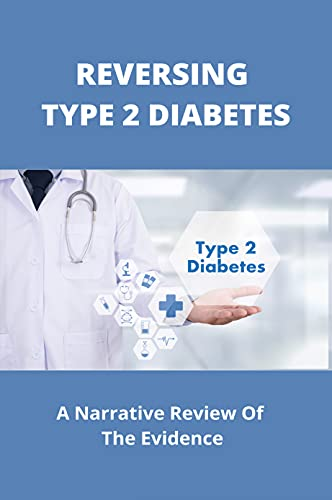 Reversing Type 2 Diabetes: A Narrative Review Of The Evidence: Diabetes Diet (English Edition)