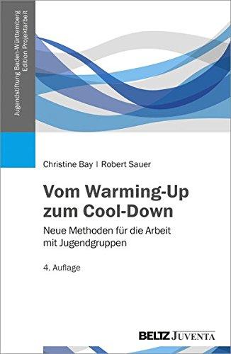 Vom Warming-Up zum Cool-Down: Neue Methoden für die Arbeit mit Jugendgruppen (Edition ProjektArbeit)