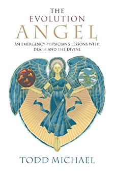 The Evolution Angel: An Emergency Physician's Lessons with Death and the Divine by [Todd Michael]