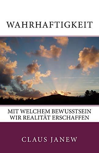 Wahrhaftigkeit: Mit welchem Bewusstsein wir Realität erschaffen PDF Books