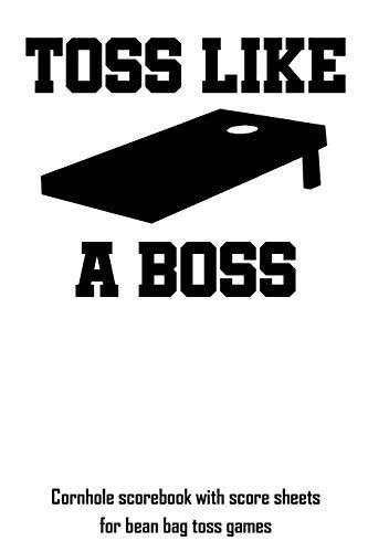 Toss Like A Boss: Cornhole scorebook with score sheets for bean bag toss games