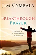 Breakthrough Prayer: The Power of Connecting with the Heart of God