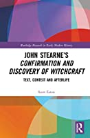 John Stearne's Confirmation and Discovery of Witchcraft: Text, Context and Afterlife (Routledge Research in Early Modern History)