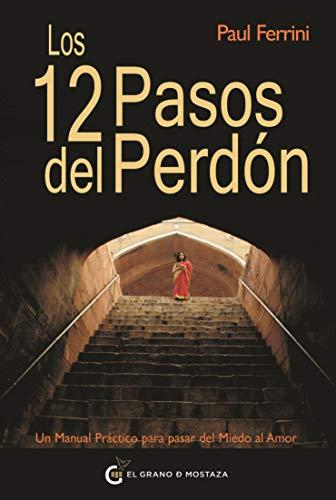 Los 12 Pasos Del Perdón: Un Manual Práctico para pasar del Miedo al Amor (Un Curso de Milagros)
