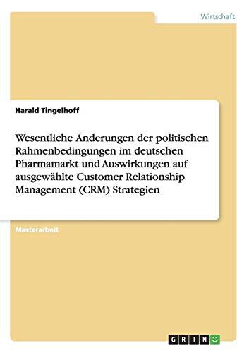 Wesentliche Änderungen der politischen Rahmenbedingungen im deutschen Pharmamarkt und Auswirkungen auf ausgewählte Customer Relationship Management (CRM) Strategien