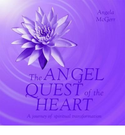 [(The Angel Quest of the Heart: A Journey of Spiritual Transformation * *)] [Author: Angela McGerr] published on (September, 2007)