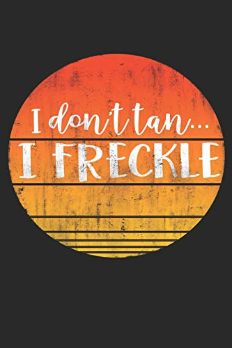 I Don't Tan...I Freckle: Funny Redhead Notebook Diary: 120 Lined Journal Pages