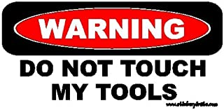 Warning Do Not Touch My Tools Bumper Sticker/Decal