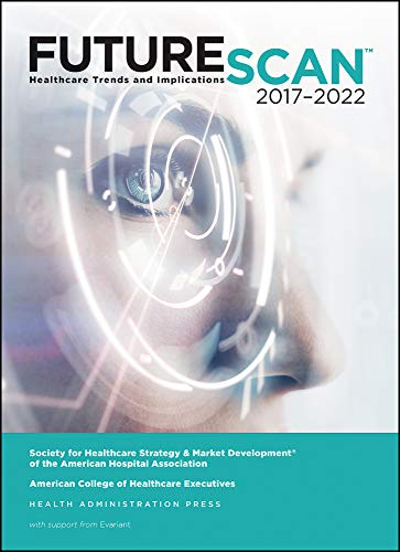 Futurescan 2017-2022: Healthcare Trends and Implications (HAP Book)