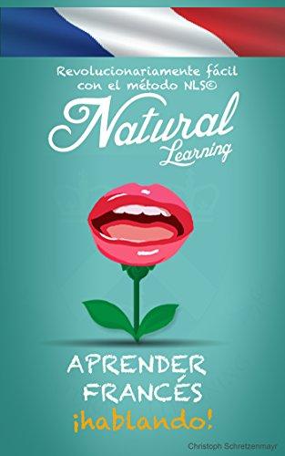 APRENDER FRANCÉS ¡HABLANDO! + AUDIO: Curso de francés para principiantes. Hablar francés fluentemente - practicar - rápido y fácil - método NLS
