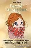 Perché sei speciale: Un libro per l'infanzia che ispira potenziale, coraggio e forza �...