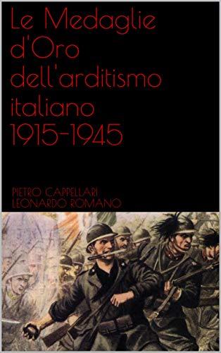 Le Medaglie d'Oro dell'arditismo italiano 1915-1945 (Edizioni del Centenario Vol. 1) (Italian Edition)