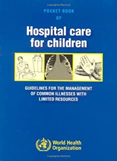 Pocket Book of Hospital Care for Children: Guidelines for the Management of Common Illness...