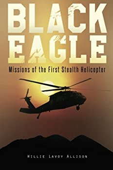 Paperback Black Eagle : Missions of the First Stealth Helicopter Book