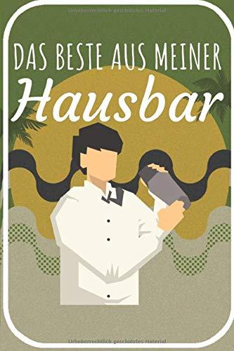 Das beste aus meiner Hausbar: Cocktail Buch zum selberschreiben für deine Rezepte. 120 Seiten. Perfektes Geschenk für Hobby und Berufs Barkeeper.