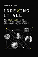 Indexing It All: The Subject in the Age of Documentation, Information, and Data (History and Foundations of Information Science)