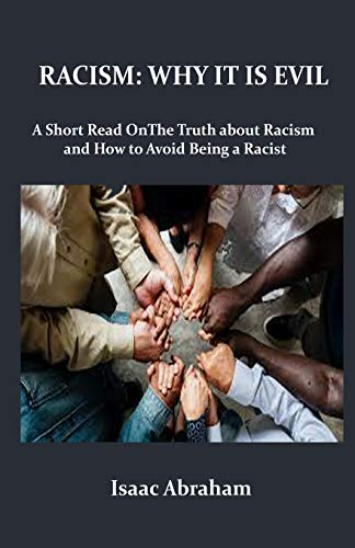RACISM: WHY IT IS EVIL: The Truth About Racism and How to Avoid Being a Racist