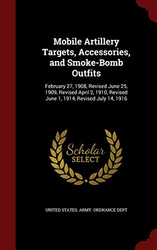 Mobile Artillery Targets, Accessories, and Smoke-Bomb Outfits: February 27, 1908, Revised June 25, 1909, Revised April 2, 1910, Revised June 1, 1914, Revised July 14, 1916