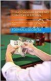 COMO GANHAR DINHEIRO COM POKER EM 2021: Aprenda técnica exclusivas para jogar poker online (Portuguese Edition)