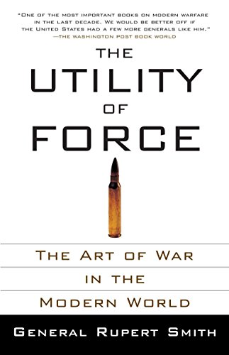 Compare Textbook Prices for The Utility of Force: The Art of War in the Modern World Reprint Edition ISBN 0884379134951 by Smith, Rupert