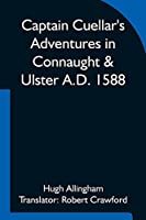Captain Cuellar's Adventures in Connaught & Ulster A.D. 1588; To which is added An Introduction and Complete Translation of Captain Cuellar's Narrative of the Spanish Armada and his adventures in Ireland
