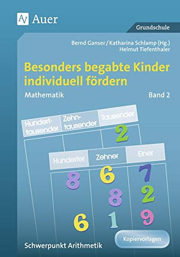Begabte Kinder individuell fördern, Mathe Band 2: Schwerpunkt Arithmetik (1. bis 4. Klasse): Schwerpunkt Arithmetik. Grundschule (Begabte Kinder fördern)
