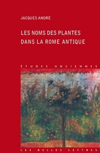 Les Noms de plantes dans la Rome antique (Etudes Anciennes Serie Latine) (French Edition)