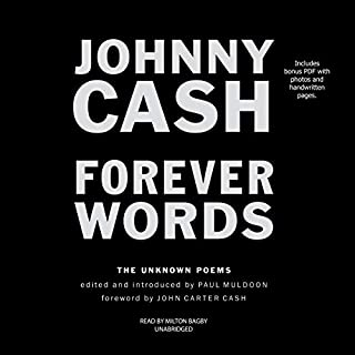 Forever Words: The Unknown Poems                   By:                                                                                                                                 Johnny Cash,                                                                                        Paul Muldoon - editor,                                                                                        Paul Muldoon - introduction,                   and others                          Narrated by:                                                                                                                                 Milton Bagby                      Length: 1 hr and 25 mins     1 rating     Overall 5.0