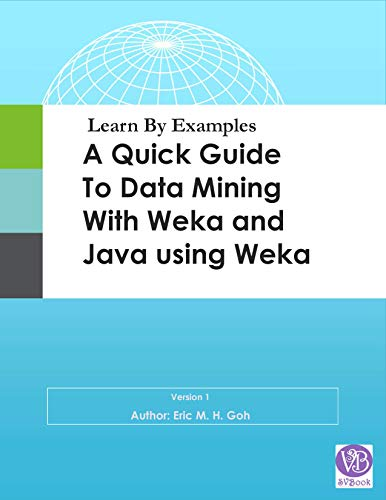 Learn By Examples - A Quick Guide to Dtaa Mining with Weka and Java using Weka (English Edition)