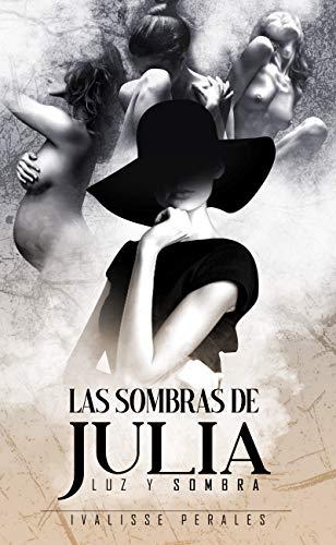 Las sombras de Julia : Luz y Sombra de Karla Ivalisse Perales Herrera