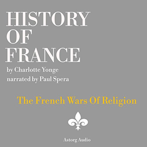 History of France: The French Wars Of Religion audiobook cover art