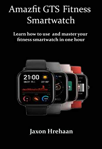 Amazfit GTS Fitness Smartwatch: Learn how to use and master your fitness smartwatch in one hour (English Edition)