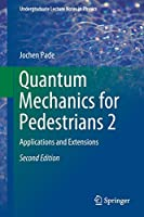 Quantum Mechanics for Pedestrians 2: Applications and Extensions (Undergraduate Lecture Notes in Physics)