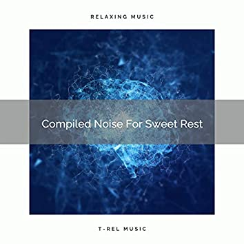 Compiled Noise For Sweet Rest