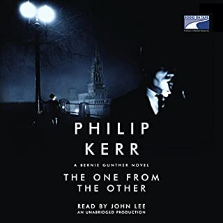 The One from the Other     A Bernie Gunther Novel              By:                                                                                                                                 Philip Kerr                               Narrated by:                                                                                                                                 John Lee                      Length: 12 hrs and 51 mins     547 ratings     Overall 4.5