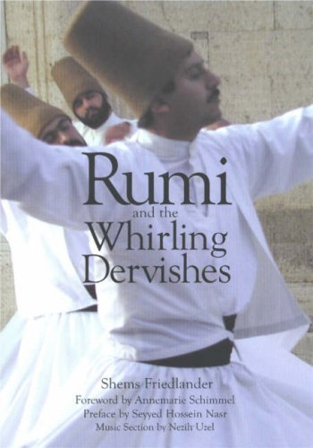 Download Rumi and the Whirling Dervishes: Being an Account of the Sufi Order Known As the Mevlevis and Its Founder the Poet and Mystic Mevlana Jalaluddin Rumi 0930407598