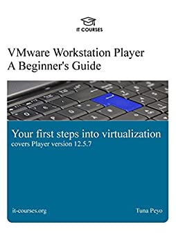 [Tuna Peyo]のVMware Workstation Player: A Beginner's Guide: Your first steps into virtualization (English Edition)
