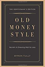 Old Money Style: Secrets to Dressing Well for Less (The Gentleman's Edition)