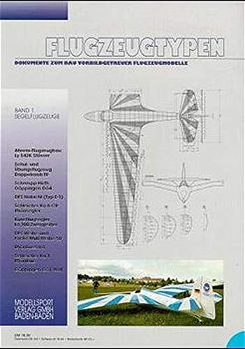 Flugzeugtypen. Dokumente zum Bau vorbildgetreuer Flugzeugmodelle: Flugzeugtypen, Bd.1, Segelflugzeuge