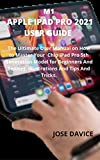 M1 APPLE IPAD PRO 2021 USER GUIDE : The Ultimate User Manual on How to Master Your Chip iPad Pro 5th Generation Model for Beginners And Seniors, Illustrations And Tips And Tricks. (English Edition)