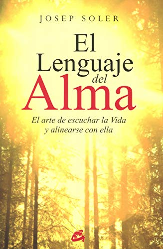 El Lenguaje Del Alma: El arte de escuchar la Vida y alinearse...