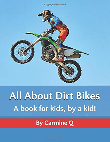 All About Dirt Bikes: A book for kids, by a kid! (All About: books for kids, by kids!)