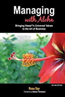 Managing with Aloha: Bringing Hawai'i's Universal Values to the Art of Business