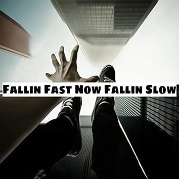 Fallin Fast Now Fallin Slow