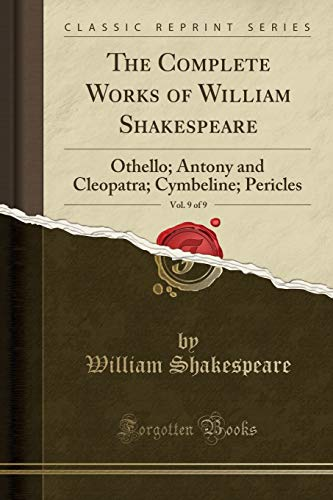 The Complete Works of William Shakespeare, Vol. 9 of 9: Othello; Antony and Cleopatra; Cymbeline; Pericles (Classic Repr