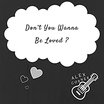 Don't You Wanna Be Loved?