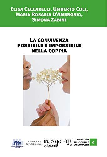 La convivenza possibile e impossibile nella coppia (Psicologia relazionale e sistemi complessi Vol. 2)
